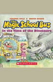 Magic School Bus: In the Time of Dinosaurs, Joanna Cole and Bruce Degen