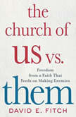 The Church of Us vs. Them Freedom from a Faith That Feeds on Making Enemies, David Fitch