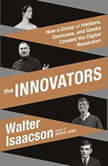 The Innovators How a Group of Hackers, Geniuses, and Geeks Created the Digital Revolution, Walter Isaacson