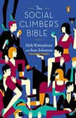 The Social Climber's Bible A Book of Manner's, Practical Tips, and Spiritual Advice for the Upwardly Mobile, Dirk Wittenborn