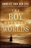 The Boy Between Worlds A Biography, Annejet van der Zijl