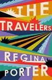 The Travelers A Novel, Regina Porter