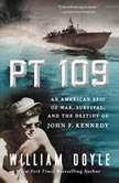 PT 109 An American Epic of War, Survival, and the Destiny of John F. Kennedy, William Doyle
