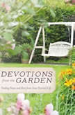 Devotions from the Garden Finding Peace and Rest in Your Busy Life, Miriam Drennan
