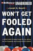 Won't Get Fooled Again A Voter's Guide to Seeing Through the Lies, Getting Past the Propaganda, and Choosing the Best Leaders, Joseph H. Boyett