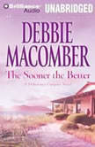 The Sooner the Better A Deliverance Company Novel, Debbie Macomber