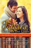 Kisses between the Lines An Echo Ridge Anthology, Rachelle J. Christensen; Lucy McConnell; Cami Checketts; Heather  Tullis; Connie E.  Sokol