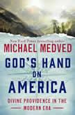 God's Hand on America Divine Providence in the Modern Era, Michael Medved