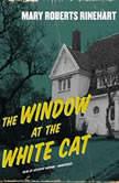 The Window at the White Cat, Mary Roberts Rinehart
