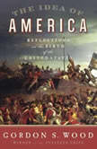 The Idea of America Reflections on the Birth of the United States, Gordon S. Wood