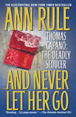 And Never Let her Go Thomas Capano: The Deadly Seducer, Ann Rule