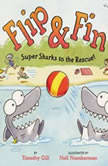Flip & Fin: Super Sharks to the Rescue!, Timothy Gill