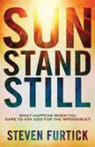 Sun Stand Still What Happens When You Dare to Ask God for the Impossible, Steven Furtick