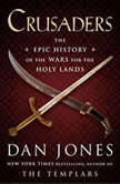 Crusaders The Epic History of the Wars for the Holy Lands, Dan Jones