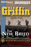 The New Breed Book Seven of the Brotherhood of War Series, W.E.B. Griffin
