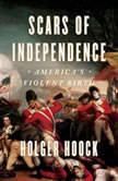 Scars of Independence America's Violent Birth, Holger Hoock