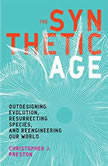 The Synthetic Age Outdesigning Evolution, Resurrecting Species, and Reengineering Our World, Christopher J. Preston
