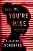 Tell Me You're Mine, Elisabeth NorebA¤ck
