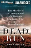Dead Run The Murder of a Lawman and the Greatest Manhunt of the Modern American West, Dan Schultz