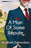 Man of Some Repute, A, Elizabeth Edmondson