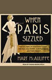 When Paris Sizzled The 1920s Paris of Hemingway, Chanel, Cocteau, Cole Porter, Josephine Baker, and Their Friends, Mary McAuliffe