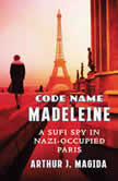 Code Name Madeleine A Sufi Spy in Nazi-Occupied Paris, Arthur J. Magida