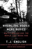 Where the Bodies Were Buried Whitey Bulger and the World That Made Him, T. J. English