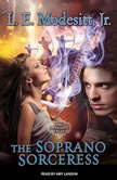 The Soprano Sorceress The First Book of the Spellsong Cycle, Jr. Modesitt