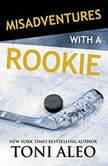 Misadventures with a Rookie, Toni Aleo