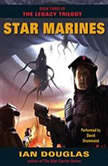 Star Marines Book Three of The Legacy Trilogy, Ian Douglas