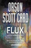 Flux Tales of Human Futures: Book 2 of Maps in a Mirror, Orson Scott Card