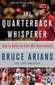 The Quarterback Whisperer How to Build an Elite NFL Quarterback, Bruce Arians