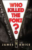 Who Killed the Fonz?, James Boice