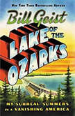 Lake of the Ozarks My Surreal Summers in a Vanishing America, Bill Geist
