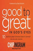 Good to Great in God's Eyes 10 Practices Great Christians Have in Common, Chip R. Ingram
