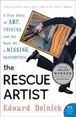 The Rescue Artist A True Story of Art, Thieves, and the Hunt for a Missing Masterpiece, Edward Dolnick