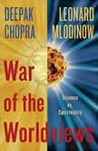 War of the Worldviews Science Vs. Spirituality, Deepak Chopra, M.D.