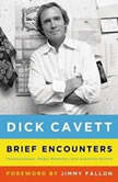 Brief Encounters Conversations, Magic Moments, and Assorted Hijinks, Dick Cavett