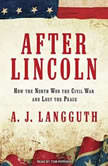 After Lincoln How the North Won the Civil War and Lost the Peace, A. J. Langguth