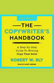 The Copywriter's Handbook A Step-By-Step Guide To Writing Copy That Sells (4th Edition), Robert W. Bly