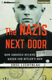 The Nazis Next Door How America Became a Safe Haven for Hitler's Men, Eric Lichtblau
