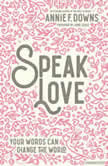Speak Love Your Words Can Change the World, Annie F. Downs