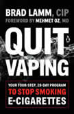 Quit Vaping Your Four-Step, 28-Day Program to Stop Smoking E-Cigarettes, Brad Lamm
