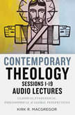 Contemporary Theology Sessions 1-19: Audio Lectures An Introduction for the Beginner, Kirk R. MacGregor