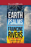Earth Psalms Reflections on How God Speaks through Nature, Francine Rivers