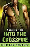 Military Romance: Into the Crossfire, Kathleen Hope