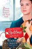 The Beloved Christmas Quilt Three Stories of Family, Romance, and Amish Faith, Wanda E Brunstetter