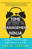 Time Management Ninja 21 Rules for More Time and Less Stress in Your Life, Craig Jarrow