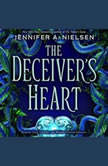 The Deceiver's Heart: Book 2 of the Traitor's Game, Jennifer A. Nielsen