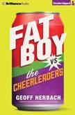 Fat Boy vs. the Cheerleaders, Geoff Herbach